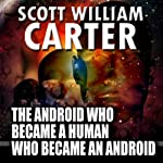 The Android Who Became a Human Who Became an Android | Scott William Carter