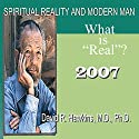 Spiritual Reality and Modern Man: What Is 'Real'?  by David R. Hawkins Narrated by David R. Hawkins