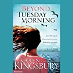 Beyond Tuesday Morning (       UNABRIDGED) by Karen Kingsbury Narrated by Kathy Garver