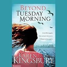 Beyond Tuesday Morning (       UNABRIDGED) by Karen Kingsbury Narrated by Kathy Garver