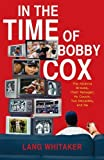 img - for In the Time of Bobby Cox: The Atlanta Braves, Their Manager, My Couch, Two Decades, and Me by Whitaker, Lang (2011) Hardcover book / textbook / text book