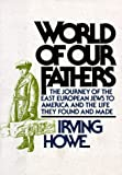 World of Our Fathers: The Journey of the East European Jews to America and the Life They Found and Made (0883658828) by Howe, Irving