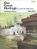 img - for Our Great Heritage...from the Beginning: Building a Nation 1866-1896 book / textbook / text book