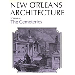 New Orleans Architecture: The Cemeteries (New Orleans Architecture Series)