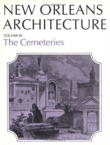 New Orleans Arch Vol 3 PB: The Cemeteries (New Orleans...