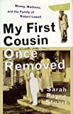 My First Cousin Once Removed: Money, Madness, and the Family of Robert Lowell