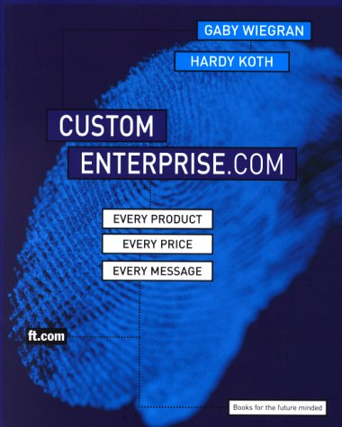 The Custom Enterprise.com:Every Message.  Every Product.  Every Price: Every Product, Every Price, Every Message (Financial Times Series)