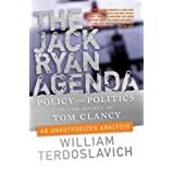 The Jack Ryan Agenda: Policy and Politics in the Novels of Tom Clancy: An Unauthorized Analysisby William Terdoslavich