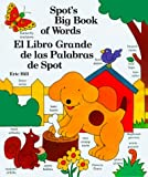 Spot's Big Book of Words / El libro grande de las palabras de Spot (English and Spanish Edition) (0399216898) by Hill, Eric