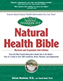 The Natural Pharmacist : Natural Health Bible from the Most Trusted Alternative Health Site in the World : Your A-Z Guide to Over 300 Conditions, Herbs, Vitamins, and Supplements