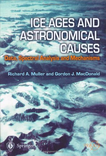 Ice Ages and Astronomical Causes: Data, spectral analysis and mechanisms (Springer Praxis Books / Environmental Sciences): Richard A. Muller, Gordon J. MacDonald: 9783540437796: Amazon.com: Books