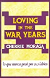 Loving in the War Years: Lo que nunca pasó por sus labios (0896081958) by Cherríe Moraga