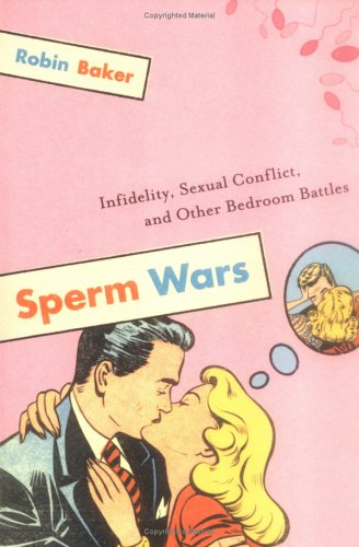 Sperm Wars: Infidelity, Sexual Conflict, and Other Bedroom Battles, Robin Baker