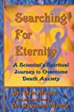 Searching For Eternity : A Scientists Spiritual Journey to Overcome Death Anxiety