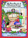 My First Book of Christmas Songs: 20 Favorite Songs in Easy Piano Arrangements (Dover Music for Pian