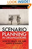 Scenario Planning in Organizations: How to Create, Use, and Assess Scenarios (Publication in the Berrett-Koehler Organizational Performance)