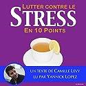Lutter contre le stress en dix points | Livre audio Auteur(s) : Camille Levy Narrateur(s) : Yannick Lopez