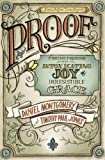 img - for PROOF: Finding Freedom through the Intoxicating Joy of Irresistible Grace book / textbook / text book