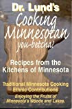 Cooking Minnesotan: You Betcha!: Recipes from the Kitchens of Minnesota