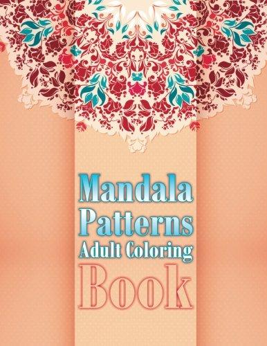 Mandala Patterns Adult Coloring Book: Volume 11 (Sacred Mandala Designs and Patterns Coloring Books for Adults)
