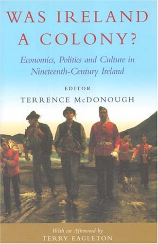Was Ireland a Colony?: Economy, Politics, Ideology and Culture in Nineteenth-Century Ireland