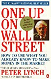 One up on Wall Street: How to Use What You Already Know to Make Money in the Market (0140127925) by Lynch, Peter