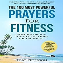The 100 Most Powerful Prayers for Fitness: Establish the Self Talk to Build a Body for the Beach Audiobook by Toby Peterson Narrated by Denese Steele, John Gabriel