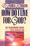 How Do I Live for God?: Life-Transforming Truths from a Never-Changing God : Book 3 (Life-Transforming Truths from a Never-Changing God, Bk 3) (0800755596) by Kennedy, D. James