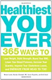 51R8EDKpl5L. SL160  Healthiest You Ever: 365 Ways to Lose Weight, Build Strength, Boost Your BMI, Lower Your Blood Pressure, Increase Your Stamina, Improve Your Cholesterol Levels, and Energize from Head to Toe!