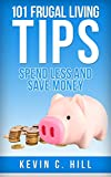 img - for 101 FRUGAL LIVING TIPS: SPEND LESS AND SAVE MORE (Budgeting money free, How to save money tips, Get out of debt fast, Live cheap, Debt free, Spend less, Frugal living) book / textbook / text book