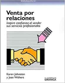 La Venta Por Relaciones: Inspire Confianza al Vender Sus Servicios