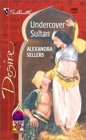Undercover Sultan (Sons Of The Desert: The Sultans) (Desire, 1385), Alexandra Sellers