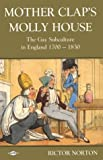 Mother Clap's Molly House: The Gay Subculture in England 1700-1830 (0854491880) by Rictor Norton