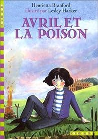 Avril et la Poison par Henrietta Branford