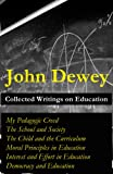 img - for Collected Writings on Education: My Pedagogic Creed + The School and Society + The Child and the Curriculum + Moral Principles in Education + Interest and Effort in Education + Democracy and Education book / textbook / text book