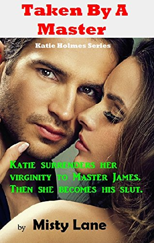 Misty Lane - Taken By A Master (Katie Holmes Book 1)
