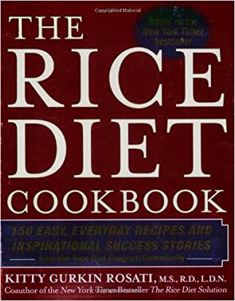 The Rice Diet Cookbook: 150 Easy, Everyday Recipes and Inspirational Success Stories from the Rice DietP rogram Community