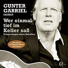 Wer einmal tief im Keller saß Hörbuch von Gunter Gabriel, Oliver Flesch Gesprochen von: Gunter Gabriel