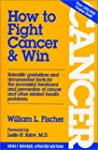 How to Fight Cancer &amp; Win