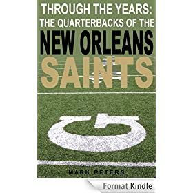 Through The Years: The Quarterbacks Of The New Orleans Saints (English Edition)