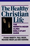 The Healthy Christian Life: The Minirth-Meier Clinic Bible Study Series (0801062322) by Minirth, Frank B.