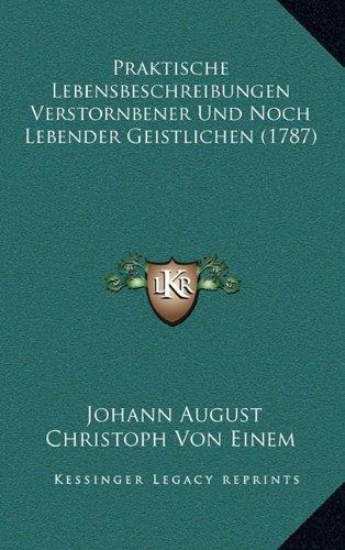 Praktische Lebensbeschreibungen Verstornbener Und Noch Lebenpraktische Lebensbeschreibungen Verstornbener Und Noch Lebender Geistlichen (1787) Der Gei