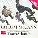 TransAtlantic (       UNABRIDGED) by Colum McCann Narrated by Geraldine Hughes