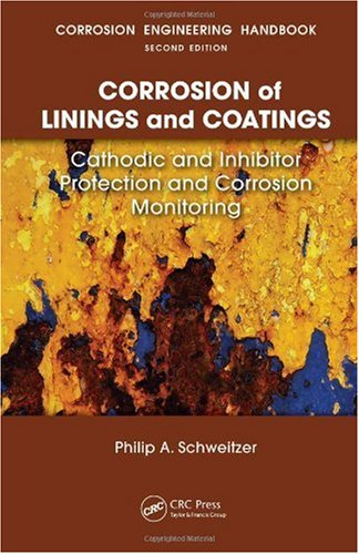 Corrosion of Linings & Coatings: Cathodic and Inhibitor Protection and Corrosion Monitoring (Corrosion Engineering Handbook, Second Edition)