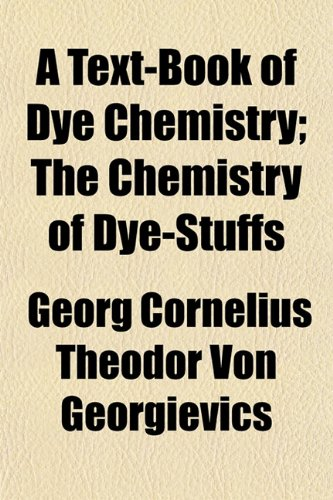 A Text-Book of Dye Chemistry; The Chemistry of Dye-Stuffs