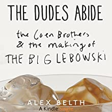 The Dudes Abide: The Coen Brothers and the Making of The Big Lebowski (       UNABRIDGED) by Alex Belth Narrated by Oliver Wyman