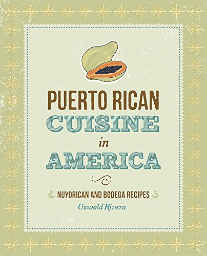 Puerto Rican Cuisine in America (revised ed.): Nuyorican and Bodega Recipes by Oswald Rivera