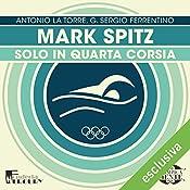 Mark Spitz: Solo in quarta corsia (Olimpicamente) | Antonio La Torre, G. Sergio Ferrentino
