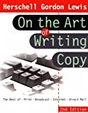 On the Art of Writing Copy: The Best of * Print * Broadcast * Internet * Direct Mail