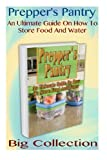 img - for Prepper's Pantry Big Collection: An Ultimate Guide On How To Store Food And Water: (Prepper's Guide, Survival Guide) (Survival Cooking) book / textbook / text book
